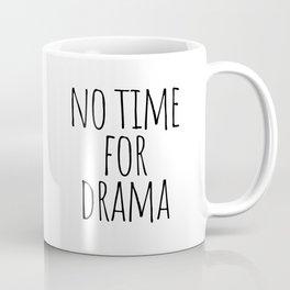 No time for drama Coffee Mug