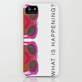 What Is Happening iPhone Case