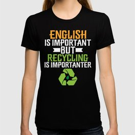 English Is Important but Recycling Is Importanter T-shirt