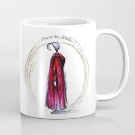 Praise be, Bitch - The Handmaids Tale (2) Coffee Mug