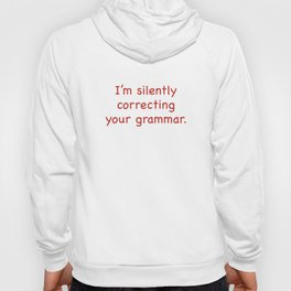I'm Silently Correcting Your Grammar Hoody