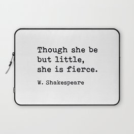 Though She Be But Little She Is Fierce, William Shakespeare Quote Laptop Sleeve