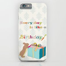 Every day is like a birthday iPhone 6s Slim Case