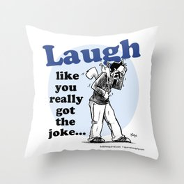 Laughing is the best... Throw Pillow
