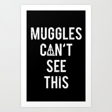 MUGGLES CAN'T SEE THIS Art Print