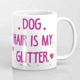Dog hair is my glitter Coffee Mug