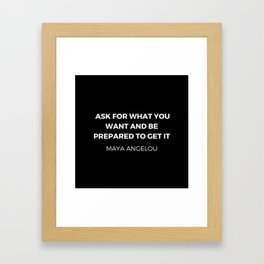 Maya Angelou Inspiration Quotes - Ask for what you want and be prepared to get it Framed Art Print
