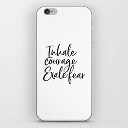 Inhale Courage Exhale Fear, Motivational Wall Art, Printable Art, Motivational Quote, Inspiring iPhone Skin