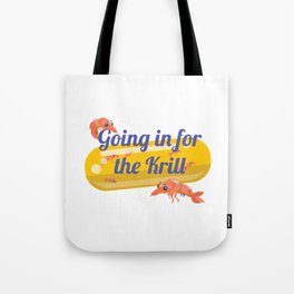 Going In For The Krill Tote Bag