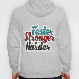 Motivational & Inspirational Tee for person who are and who want to became Faster! stronger! harder! Hoody