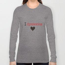 I dyslexics love Long Sleeve T-shirt