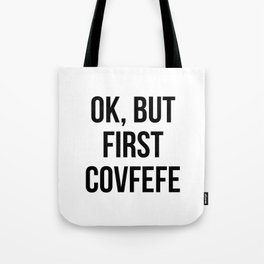 OK, But First Covfefe Tote Bag
