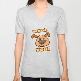Woof You! Angry Cute Dog Funny Sarcastic Pup Unisex V-Neck