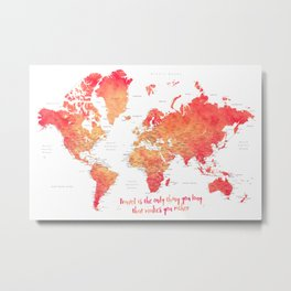 Travel is the only thing you buy that makes you richer world map Metal Print
