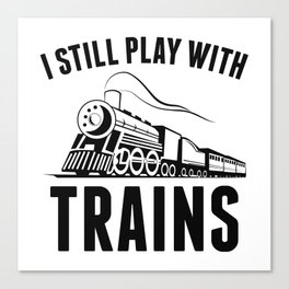 I Still Play With Trains Canvas Print