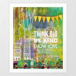 Think Big Be Kind Show Love Art Print