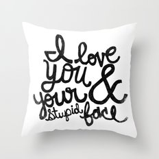 I LOVE YOU & YOUR STUPID FACE Throw Pillow