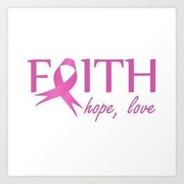 Faith,hope, love- Pink ribbon to symbolize breast cancer awareness. Empowering women Art Print