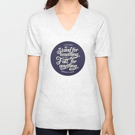 If You Dont Stand for Something You Will Fall for Anything Unisex V-Neck