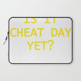 IS IT CHEAT DAY YET? Laptop Sleeve