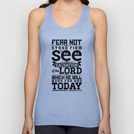 Do not be afraid. Stand firm and you will see the deliverance the Lord will bring you today. Unisex Tank Top