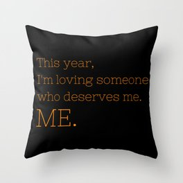 I'm loving someone who deserves me. ME - OITNB Collection Throw Pillow