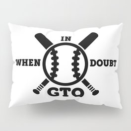 When in Doubt - Get the Out Pillow Sham