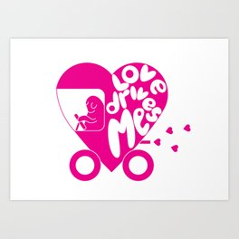Love Drives Me Art Print