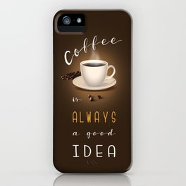 Coffee is always a good idea iPhone case iPhone Case