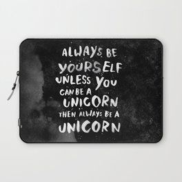 Always be yourself. Unless you can be a unicorn, then always be a unicorn. Laptop Sleeve
