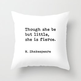 Though she be but little, she is fierce, William Shakespeare quote Throw Pillow