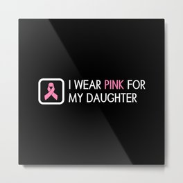 Breast Cancer: Pink For My Daughter Metal Print