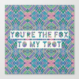 YOU'RE THE FOX TO MY TROT Canvas Print