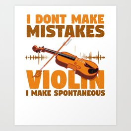 I Don't Make Mistakes When Playing A Violin T-shirt Art Print