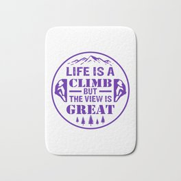 Life Is A Climb, But The View Is Great pu Bath Mat
