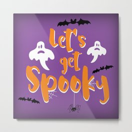 Let's get Spooky Halloween Quote Metal Print