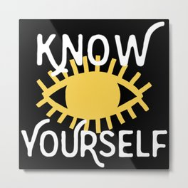 KNOW YOURSELF Metal Print