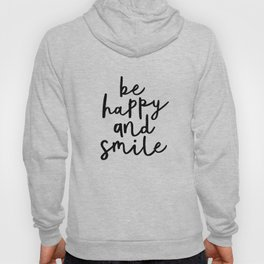 Be Happy and Smile black and white monochrome typography poster design home wall bedroom decor Hoody