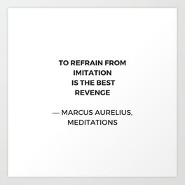 Stoic Inspiration Quotes - Marcus Aurelius Meditations - To refrain from imitation is the best reven Art Print
