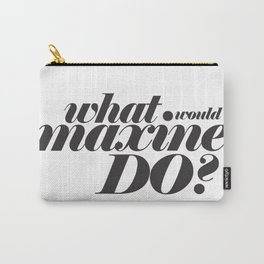 WHAT WOULD MAXINE DO? Carry-All Pouch