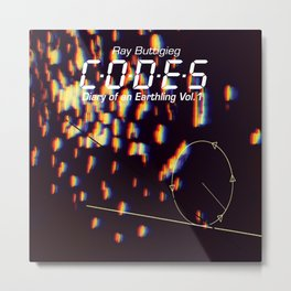 RAY BUTTIGIEG ~ CODES - DIARY OF AN EARTHLING Metal Print