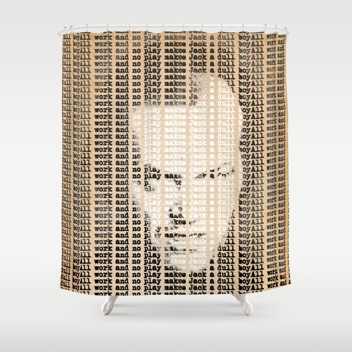 All work and no play makes Jack a dull boy Shower Curtain by ...