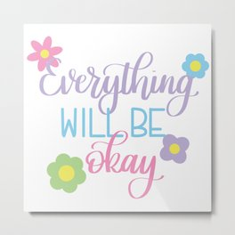 Everything will be Okay Metal Print