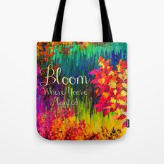 BLOOM WHERE YOU'RE PLANTED Floral Garden Typography Colorful Rainbow Abstract Flowers Inspiration Tote Bag