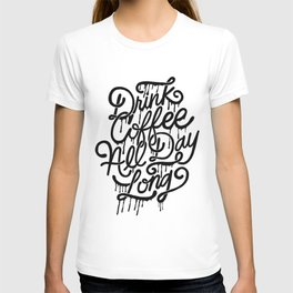 drink coffee all day long T-shirt
