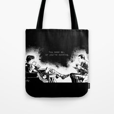 You need me, or you're nothing. Tote Bag