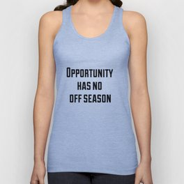 Opportunity has no off season Unisex Tank Top