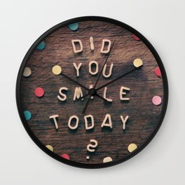 Did you smile today?? Wall Clock