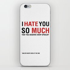 I hate you so much that you deserve every spoiler (Breaking bad) iPhone & iPod Skin