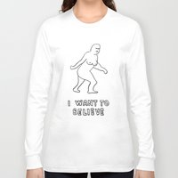 i want to believe Long Sleeve T-shirts featuring I want to believe by sharon